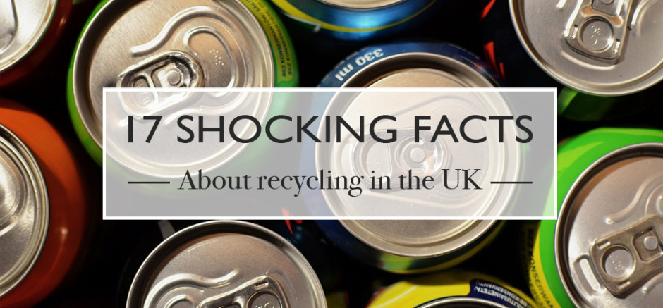 17 shocking facts about recycling in the UK