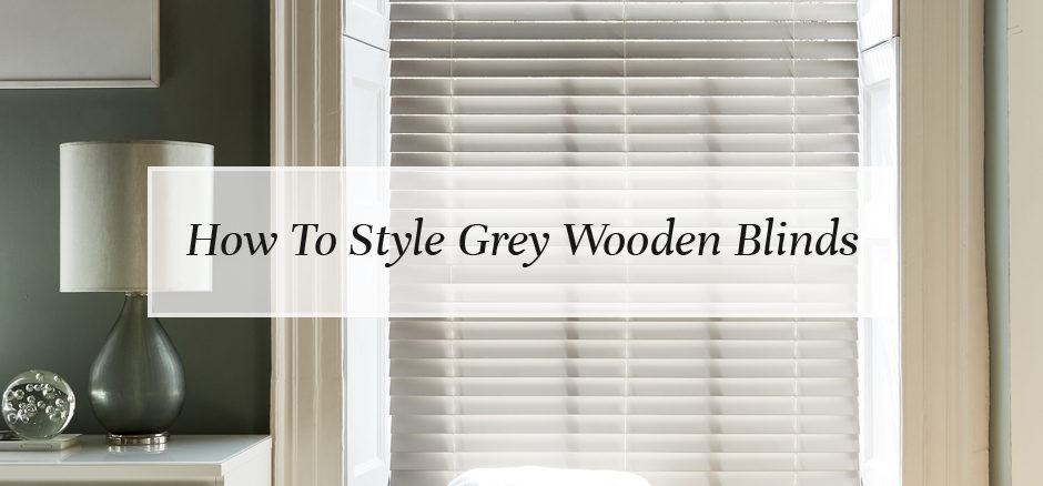 How To Style Grey Wooden Blinds Wooden Blinds Direct